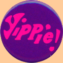 Archive Yippie! Button Courtesy of David Spanner - Thank You David